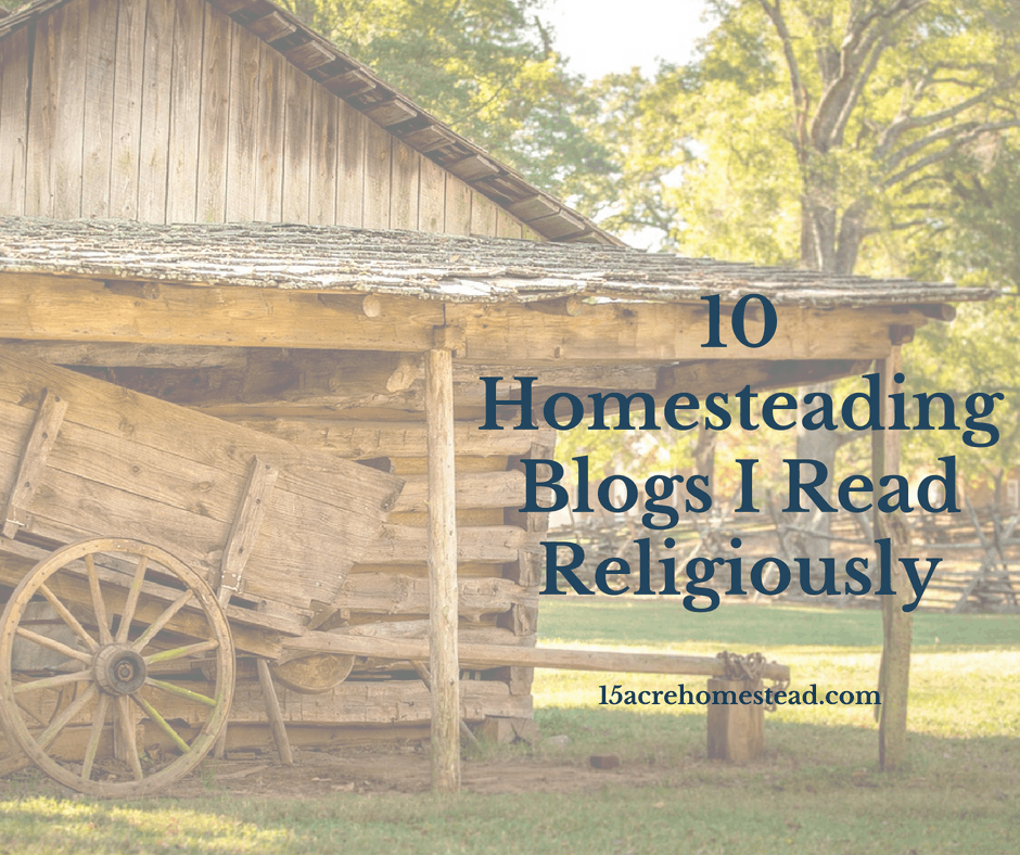 10 Homesteading Blogs I Read Religously 15 Acre Homestead