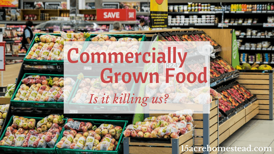 Commercially Grown Foods: Is it killing us?