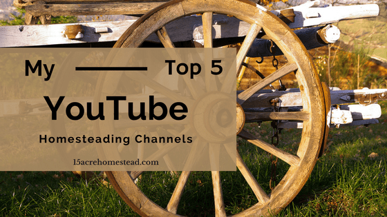 My Top 5 YouTube Homesteading Channels