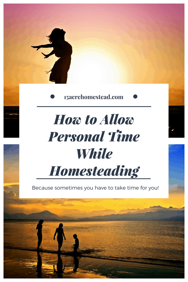 How to allow personal time while homesteading.