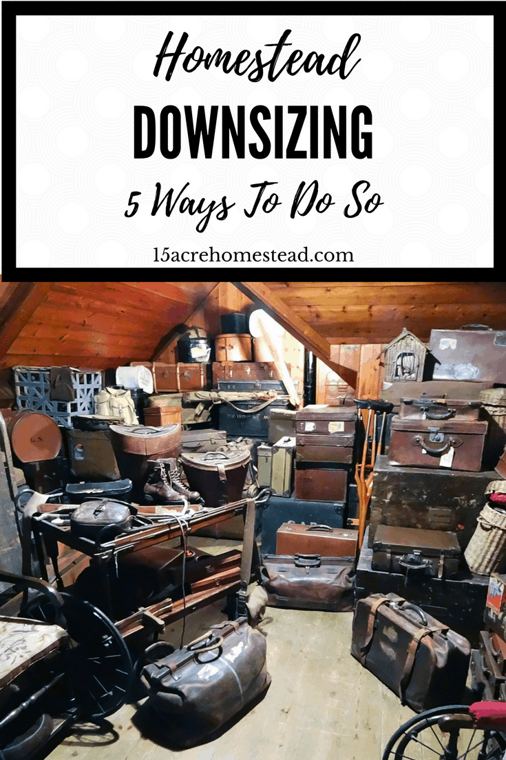 Downsizing on the homestead can reduce stress and help you to become more organized.