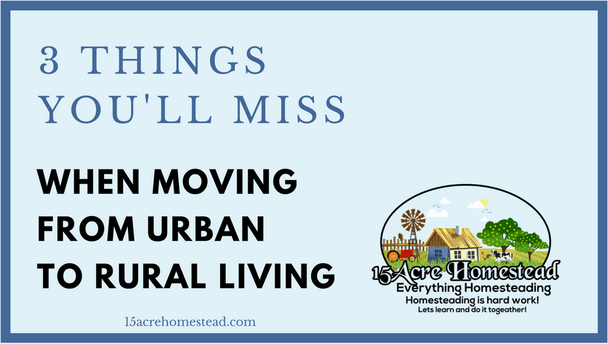 3 Things You'll Miss When Moving From Urban to Rural Living