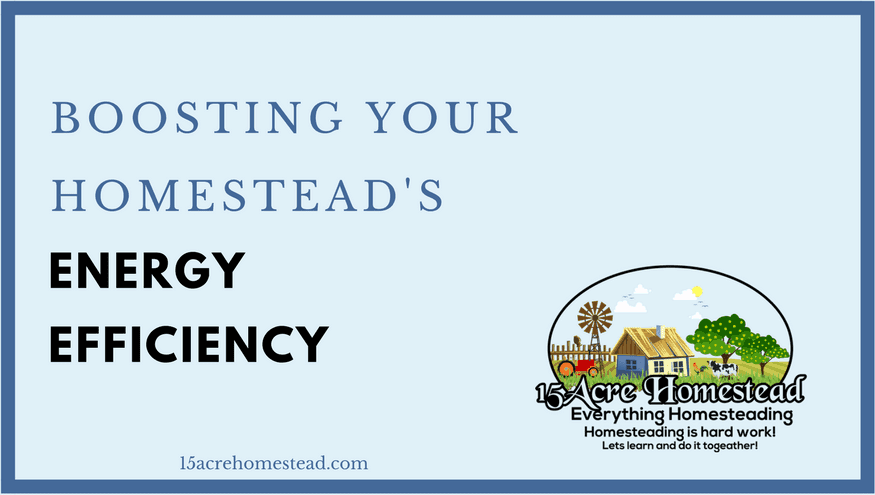 Boosting your homestead's energy efficiency.