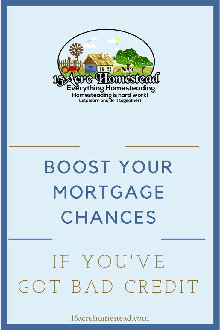 Even with bad credit you can boost your mortgage chances and still buy the homestead of your dreams.