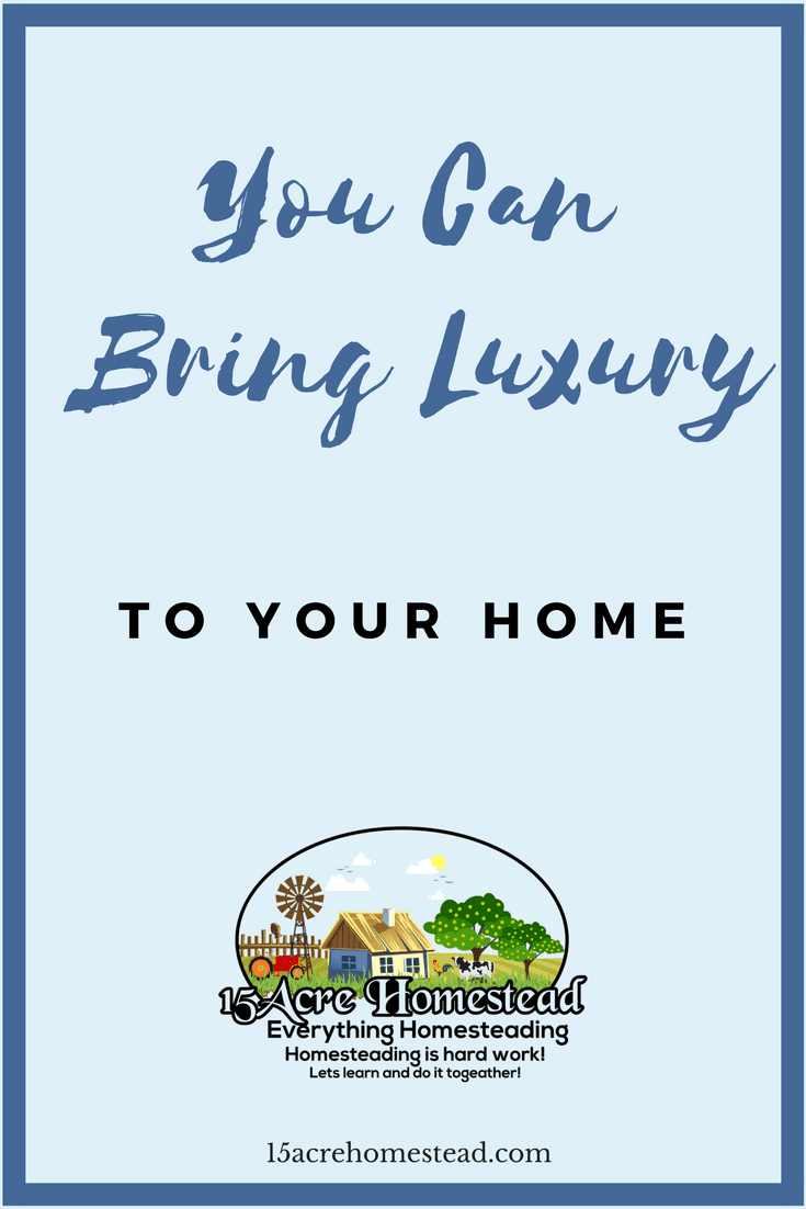 It is possible to bring the luxury into your home.