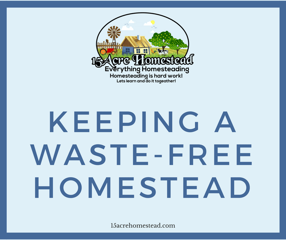 Keeping a waste free homestead 15 acre homestead for Free homestead