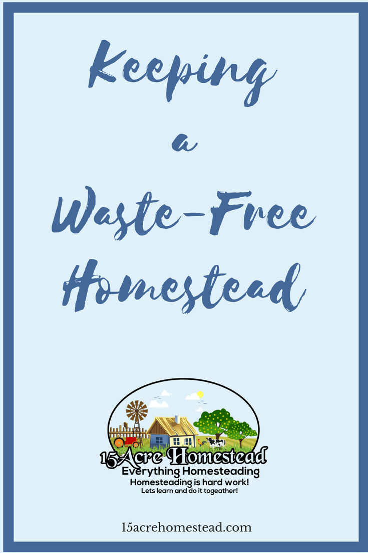 Keeping a waste-free homestead can help save the environment.