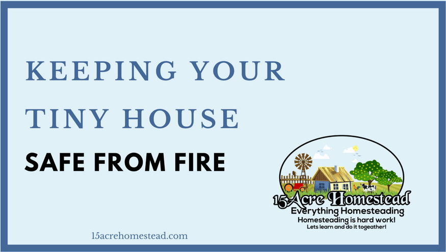 Keeping your Tiny House Safe From Fire; It's Biggest Threat