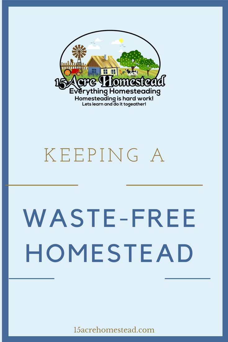 There are many ways to keep and sustain a waste-free homestead.