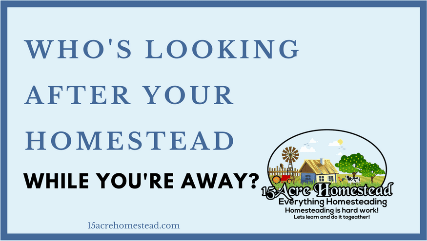 Who's Looking After Your Homestead While You're Away