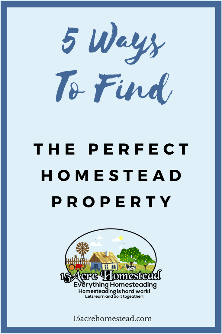 Here are 5 easy ways to help you find the perfect homestead property for your family and/or situation.