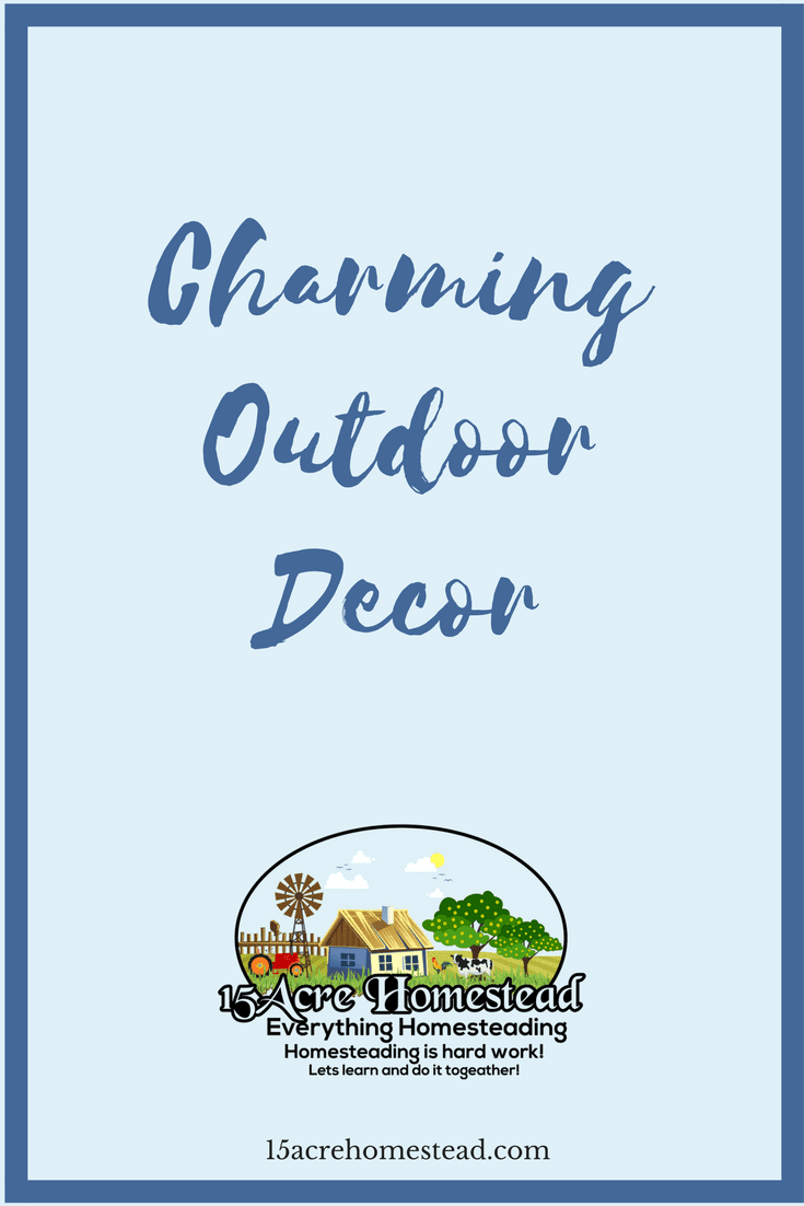 Match your outdoor decor with the personality style of your indoor homestead decor.