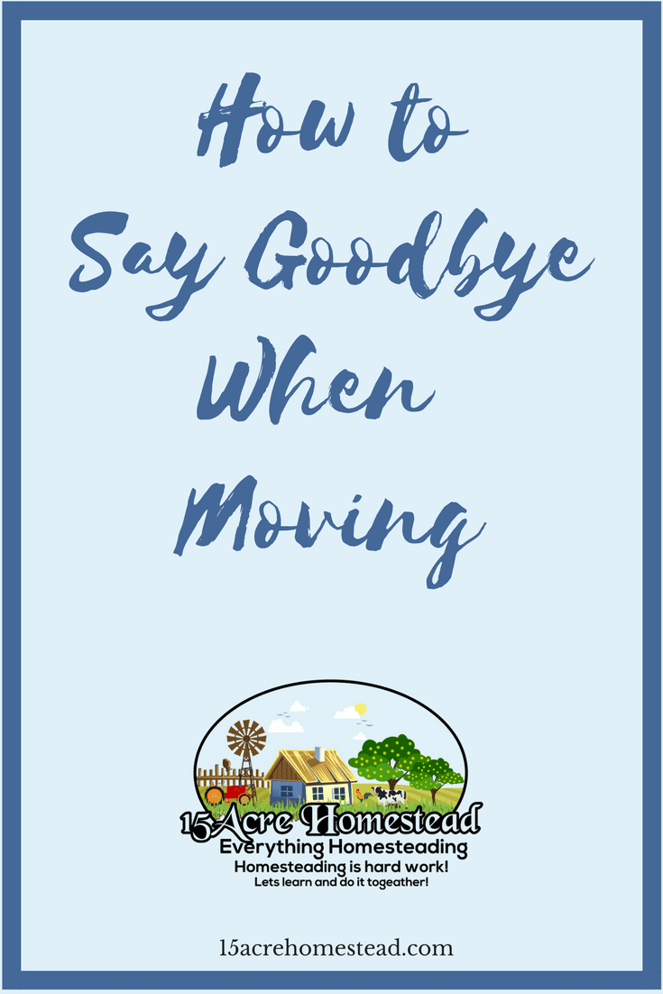 Saying goodbye when moving isn't easy. Keep these things in mind and it will be much easier for you and your family.