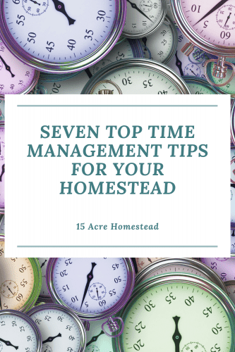 These 7 Top Time Management Tips are necessary for your homestead to run smooth!