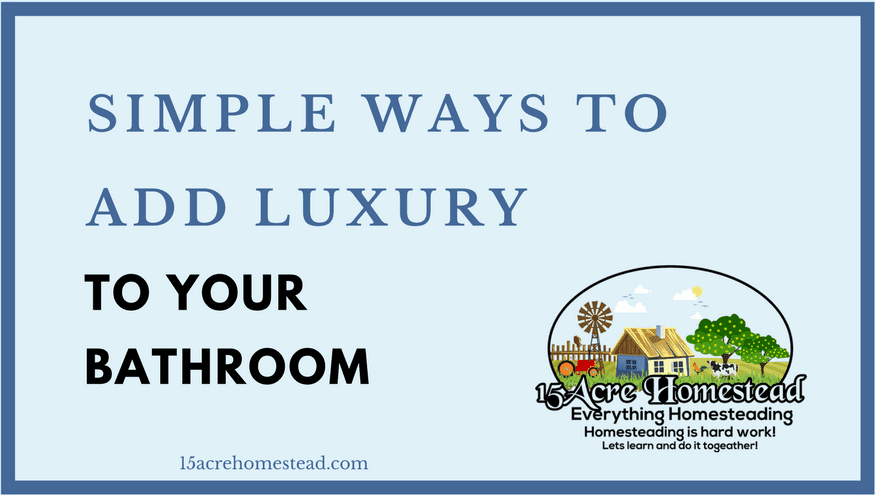 Simple Ways to add luxury to your bathroom