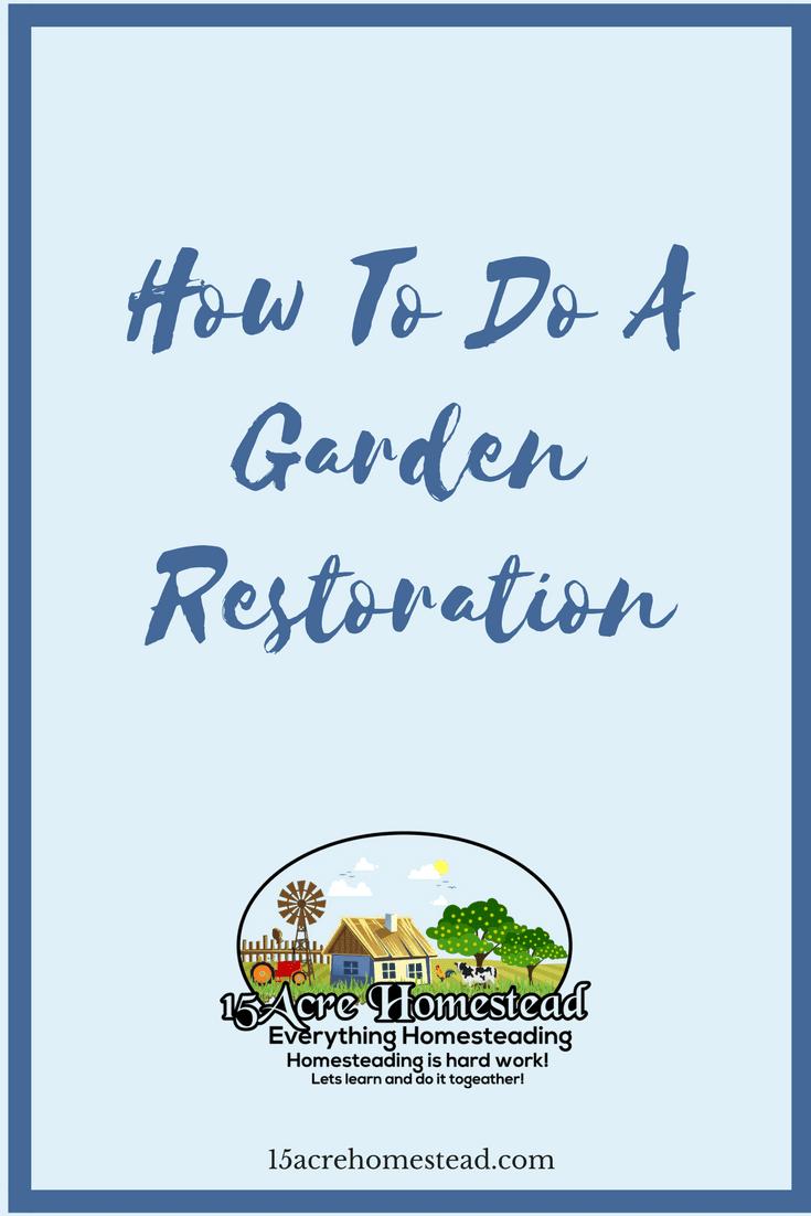 Sometimes every homesteader needs to do a garden restoration to revive their gardens.