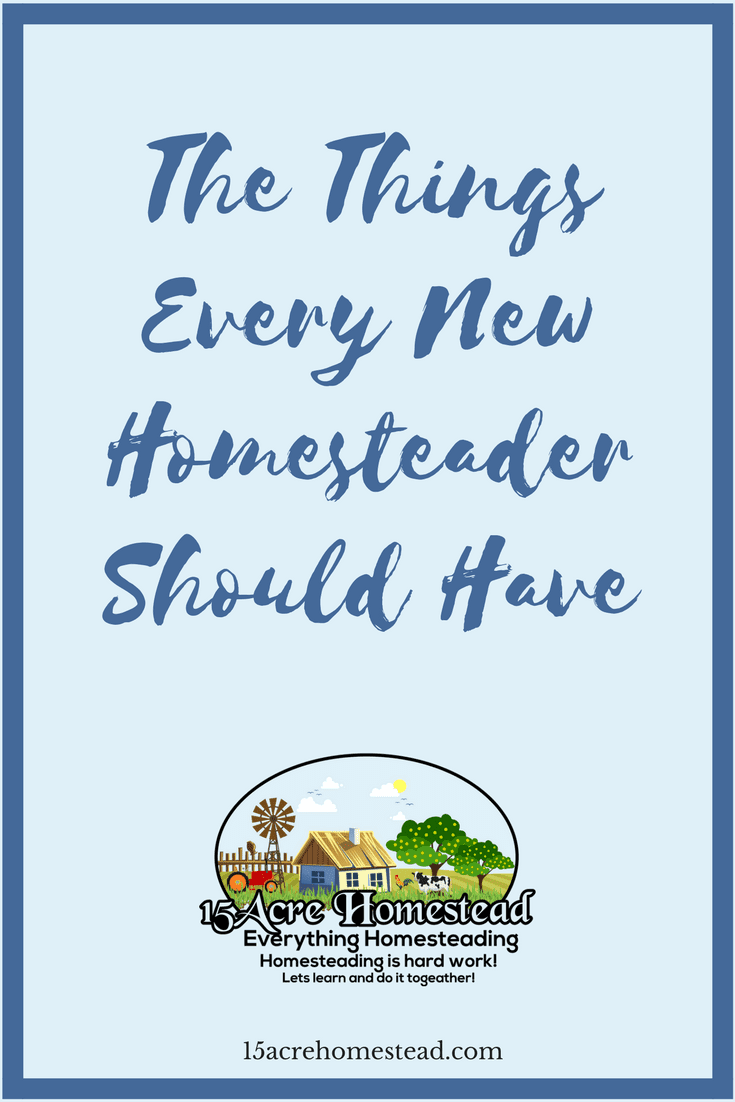 There are certain things every new homesteader should have. Here are the essentials.
