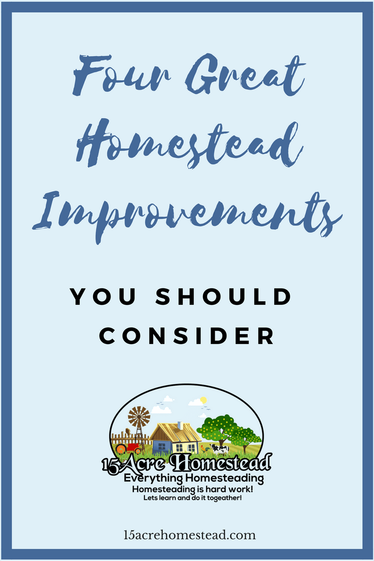 There are many homestead improvements you can make to your homestead.