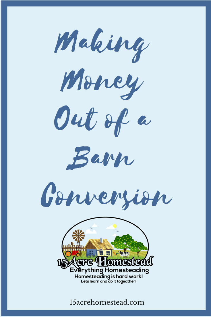 A barn conversion is a great way to make an extra income on your homestead.