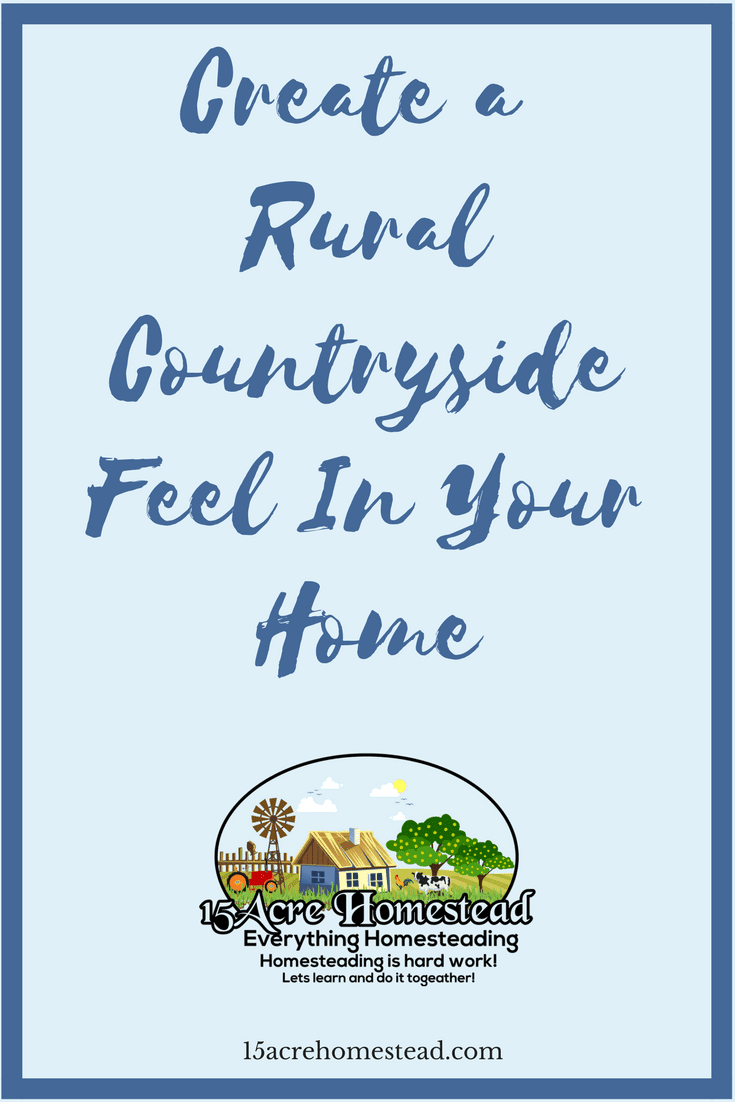 Even in an urban homestead you can create a rural countryside feel to your home.