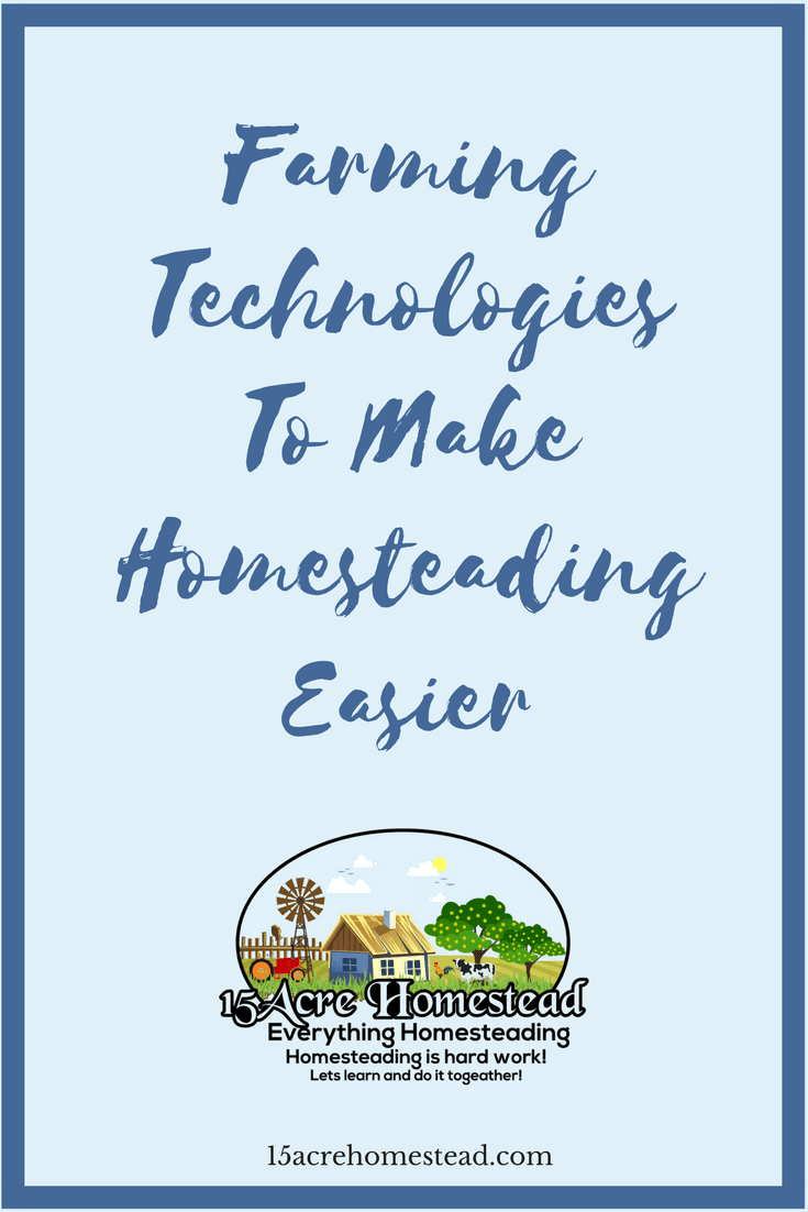 Farming technologies can make homesteading and farming less stressful. They can also save you a lot of time and money too.
