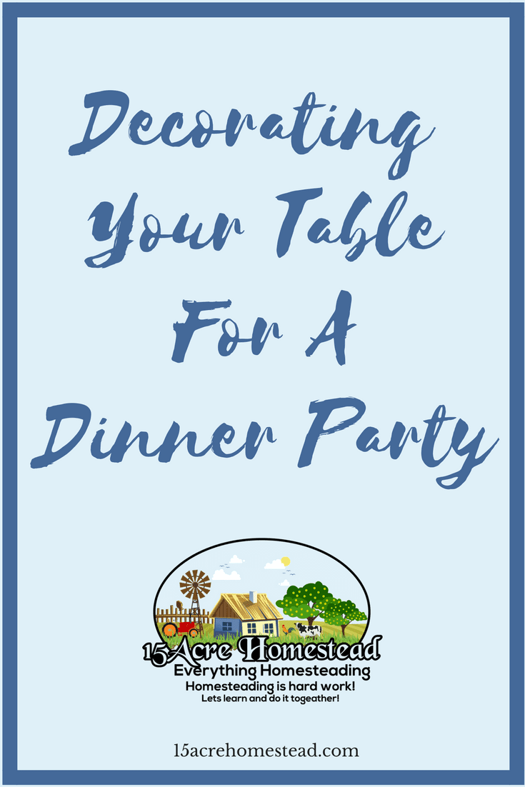 It is so simple to decorate your table no matter what type of dinner party you are planning.