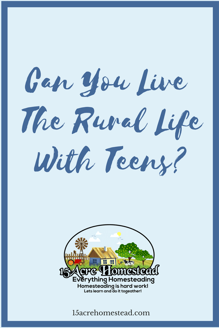 It isn't easy to live with teenagers but is it possible to live the rural life_ Find out the possibilities here.