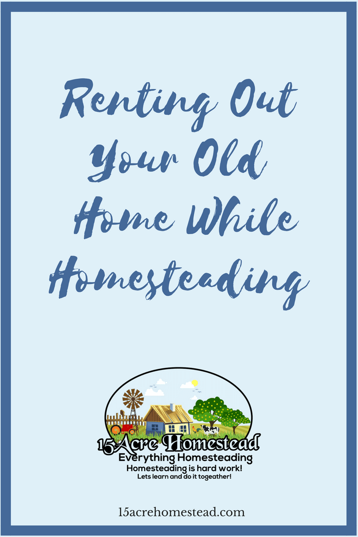 You can make an income on your homestead by renting out your old home.