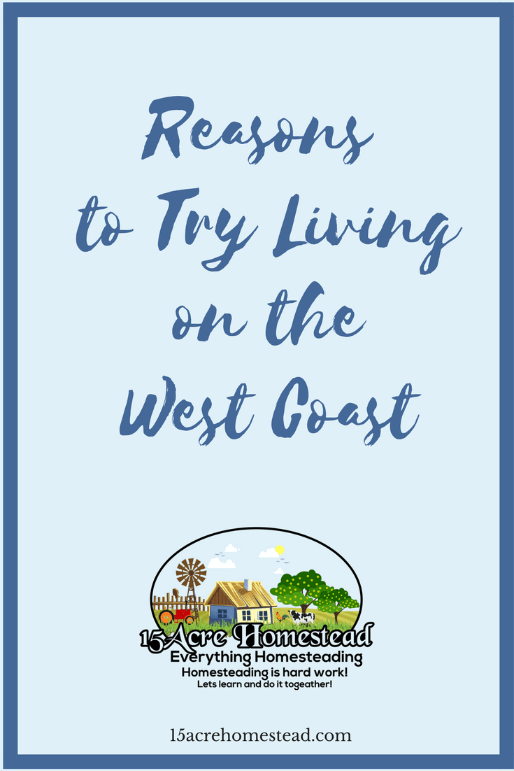 You may want to consider these reasons to living on the west coast. Homesteading can be done everywhere.