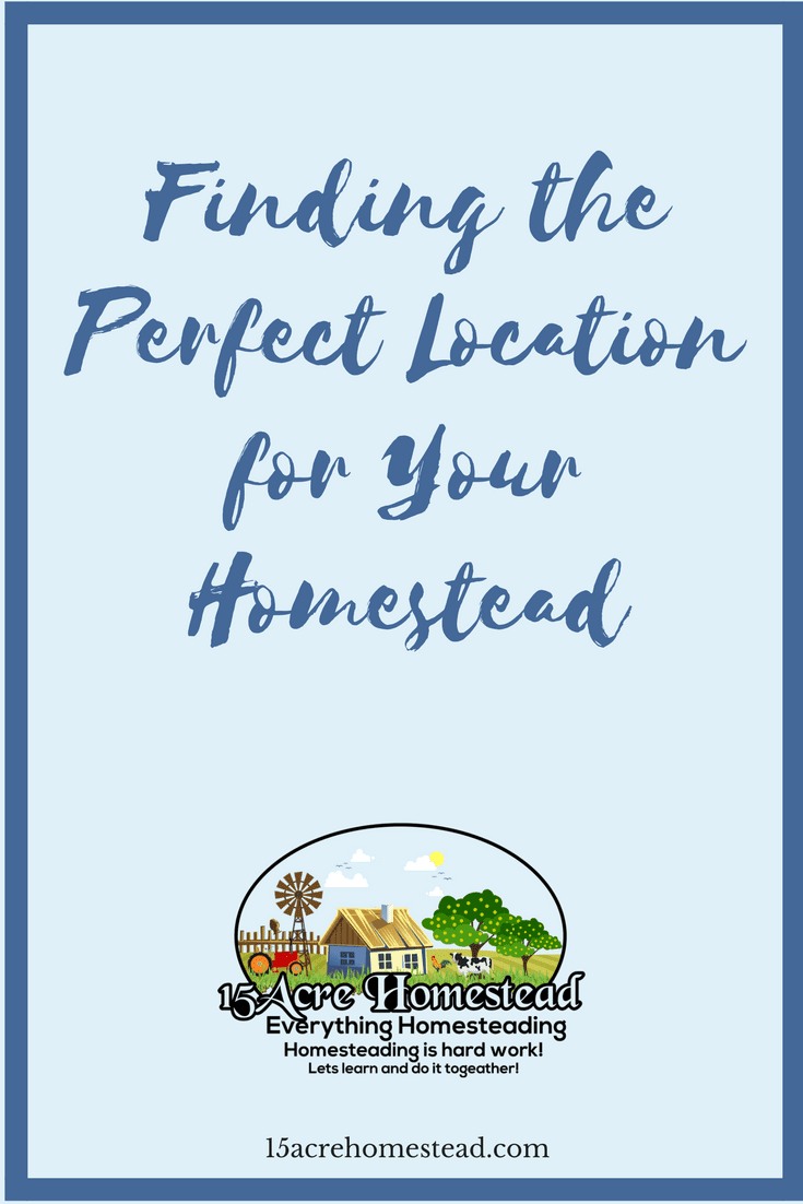 By following these simple suggestions you can find the perfect location for your homestead.
