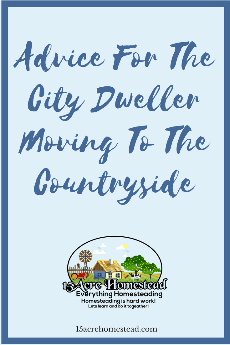 Moving to the countryside is a big change. Here is some advice if you were a city dweller.