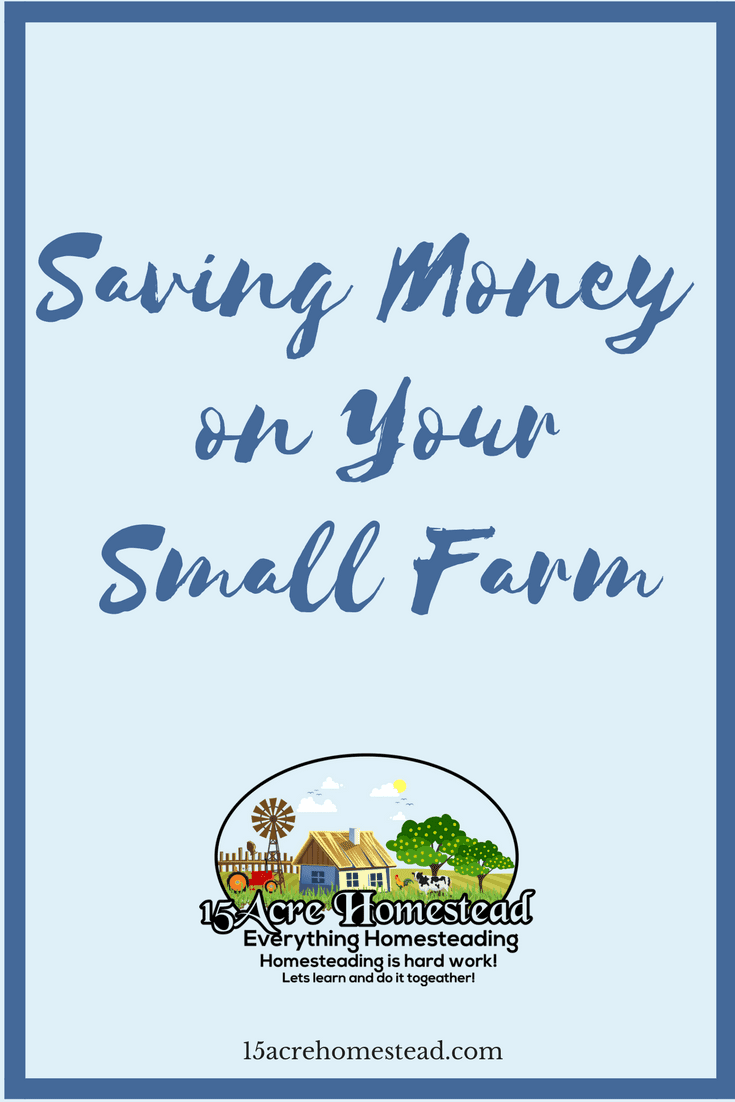 There are a few ways you can start saving money on your small farm immediately.