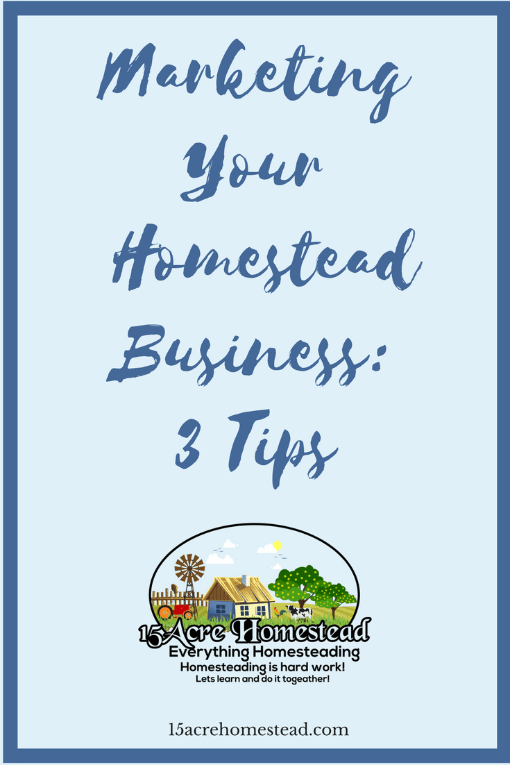 Use these 3 tips to help you start marketing your homestead business today.