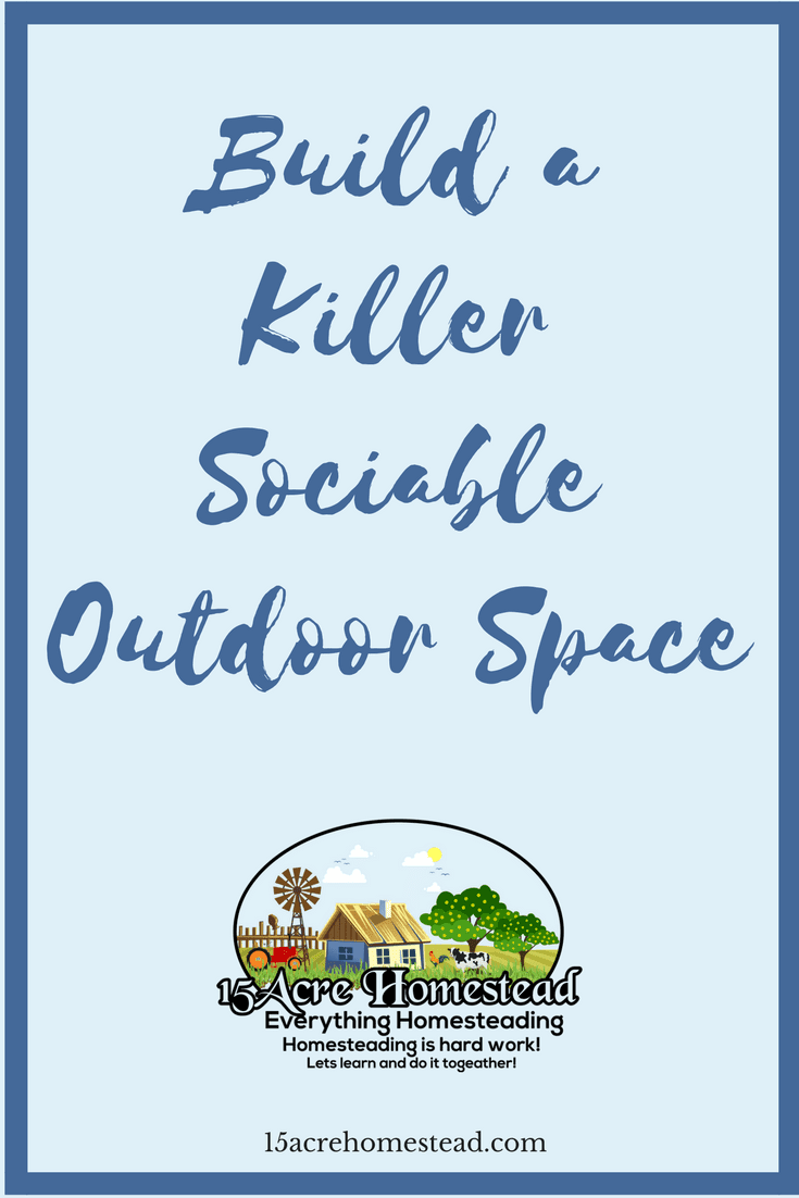 You can build a killer sociable outdoor space on your land easily by following these tips.