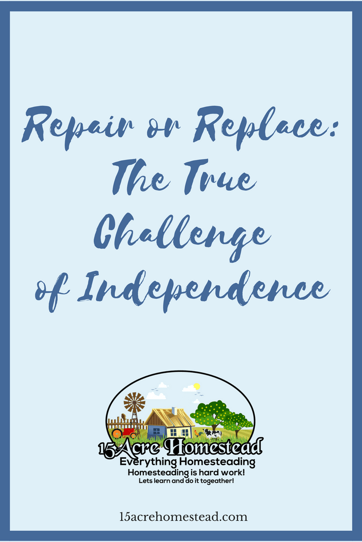 Part of gaining your independence while homesteading is learning skills and knowing when to repair and when to replace items.