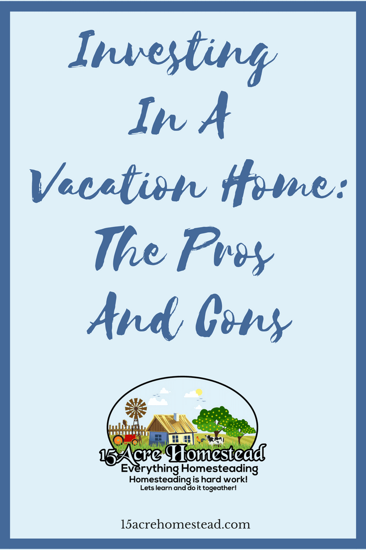 When investing in a vacation home it is important to know the pros and cons first.