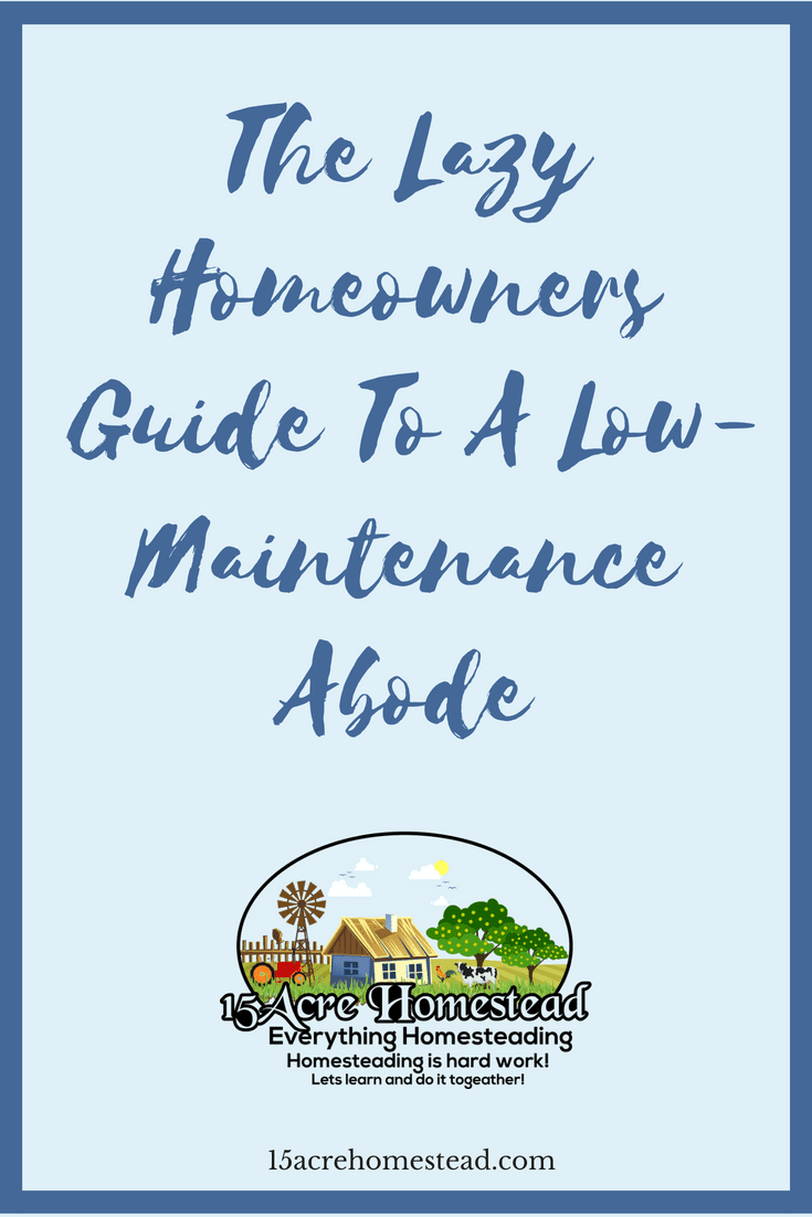 You can stop stressing and make your home a low-maintenance abode by following these simple steps.