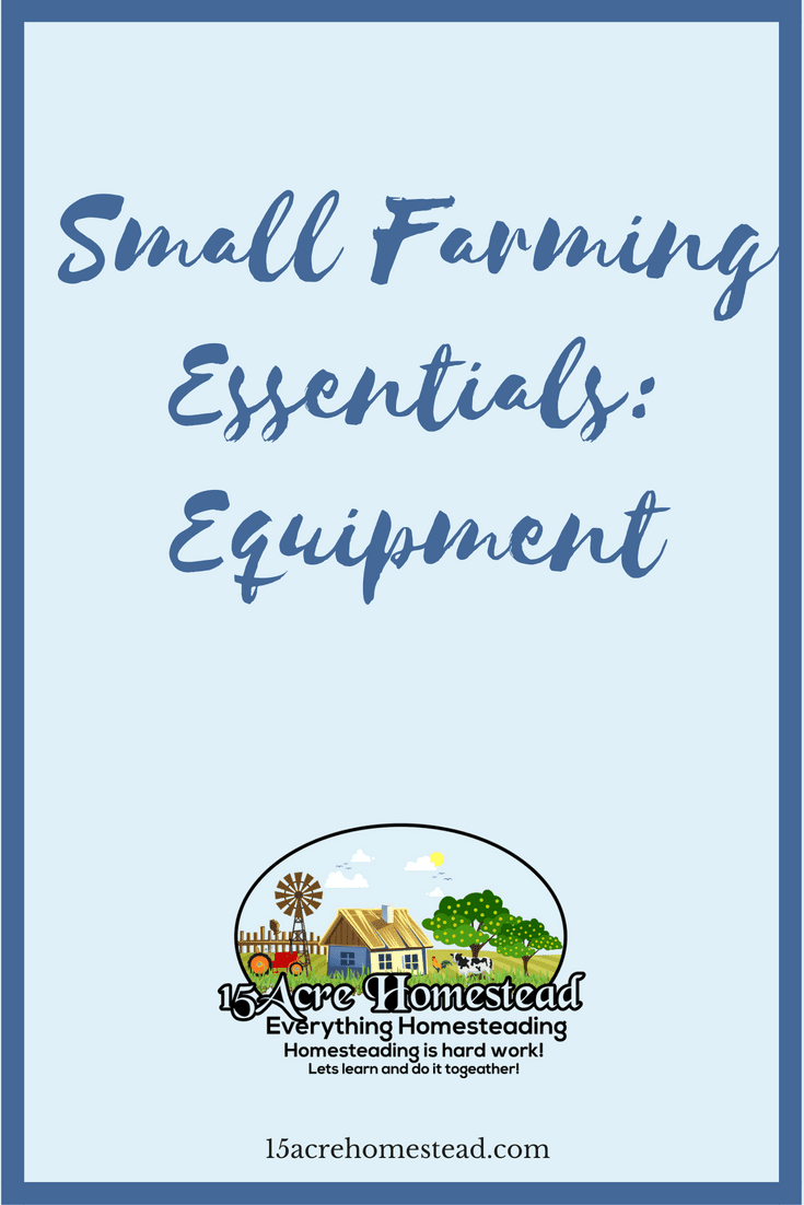 Certain equipment is necessary for a small farm to run efficiently.