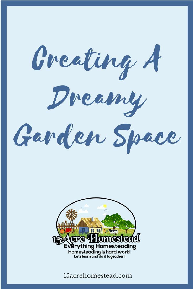 Find some great and simple ways for creating a dreamy garden space on your homestead.