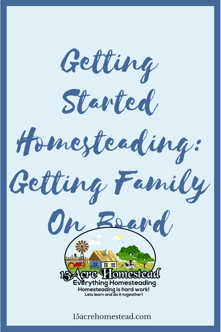 It's so important to try getting family on board when you are starting your homesteading journey.