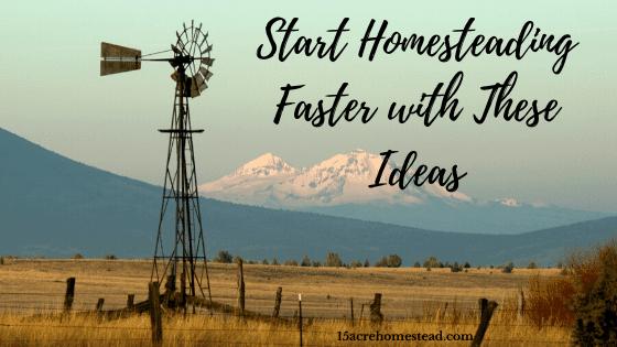 Start homesteading faster
