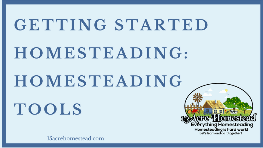 Getting Started Homesteading: Homesteading Tools