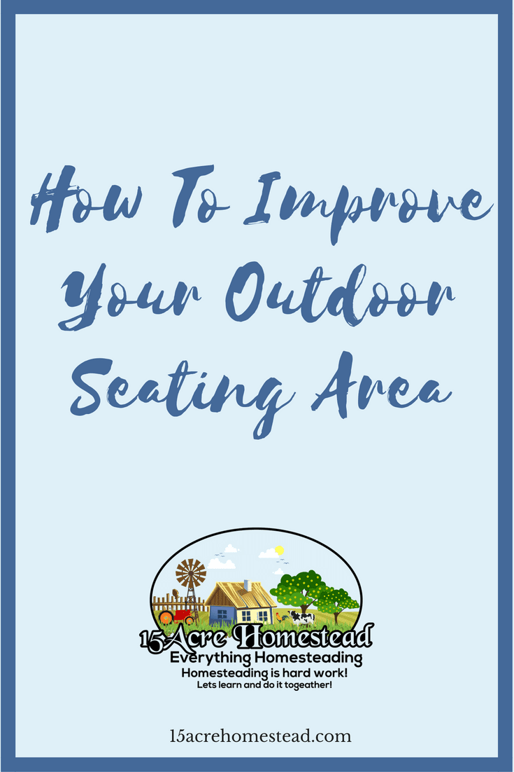 It is so easy to improve your outdoor seating area if you follow these simple tips and tricks on your homestead.