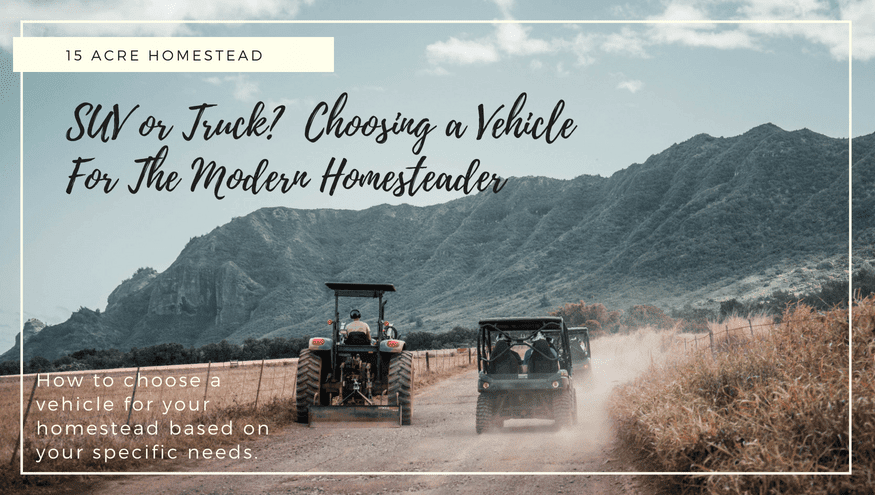 Choosing a vehicle for your homestead is an important decision.