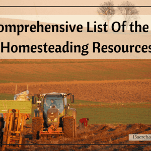 A Comprehensive List Of The Best Homesteading Resources