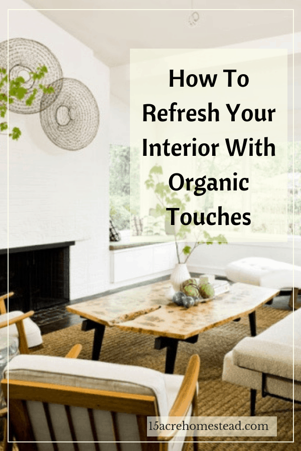 Revamp your interior space by using more organic materials.