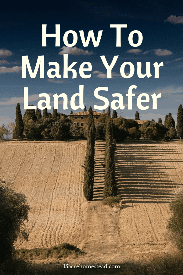 When your land is safer, it's better for you, your family and your pets. Take a look at some of the ways you could make your land safer.