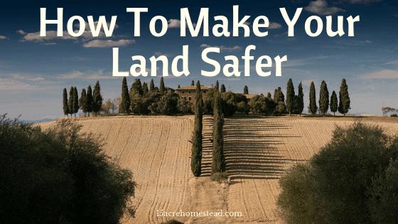 make your land safer