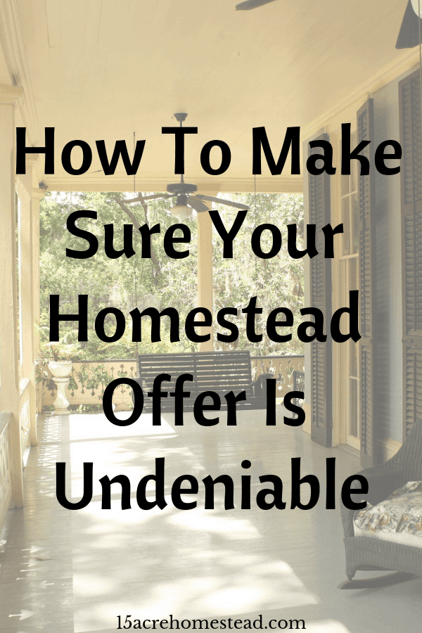 Making your homestead offer undeniable is about understanding the circumstances and tailoring your offer.