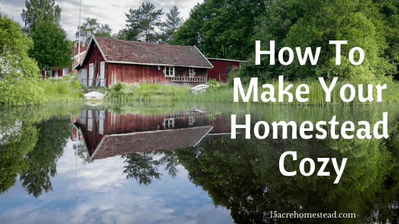 How To Make Your Homestead Cozy